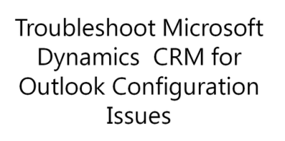 CRM Configuration Error Message when Setting Up Microsoft Outlook